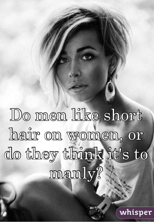 Do men like short hair on women, or do they think it's to manly?