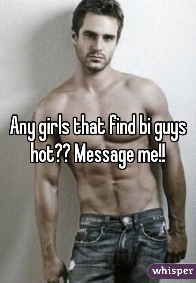 Any girls that find bi guys hot?? Message me!!