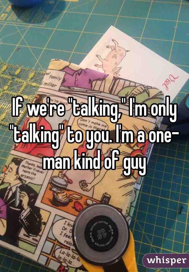 """If we're """"talking,"""" I'm only """"talking"""" to you. I'm a one-man kind of guy"""