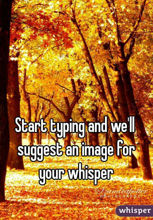 Start typing and we'll suggest an image for your whisper