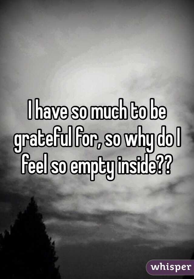 I have so much to be grateful for, so why do I feel so empty inside??