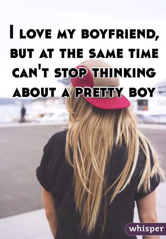 I love my boyfriend, but at the same time can't stop thinking about a pretty boy