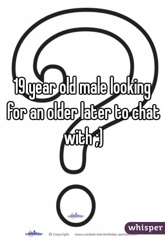 19 year old male looking for an older later to chat with ;)