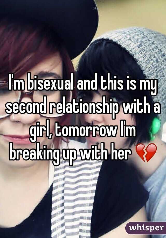 I'm bisexual and this is my second relationship with a girl, tomorrow I'm breaking up with her 💔