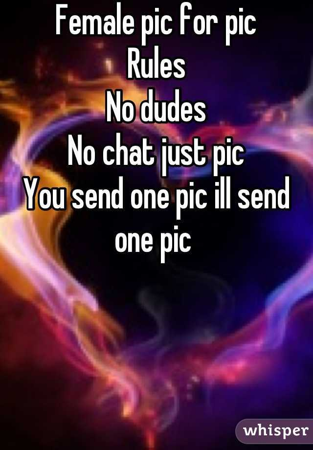 Female pic for pic  Rules  No dudes  No chat just pic  You send one pic ill send one pic