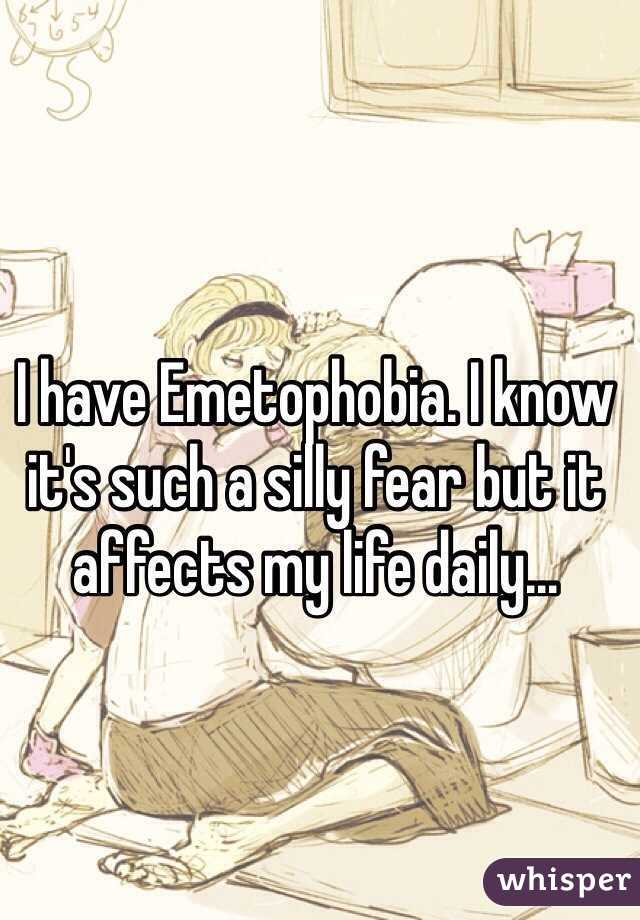 I have Emetophobia. I know it's such a silly fear but it affects my life daily...