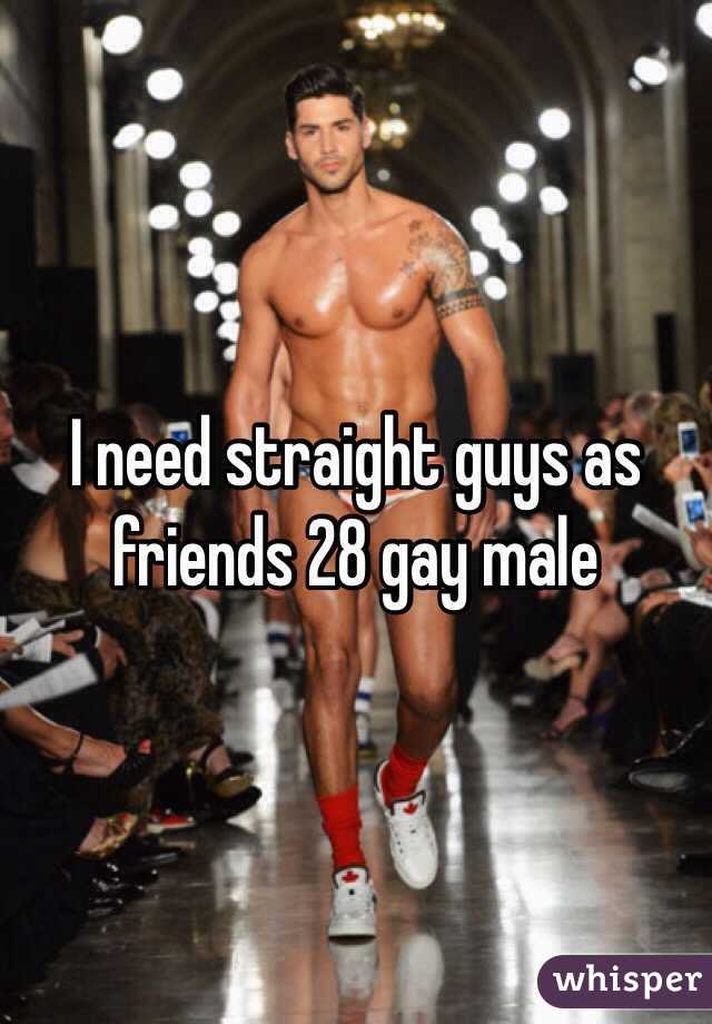 I need straight guys as friends 28 gay male