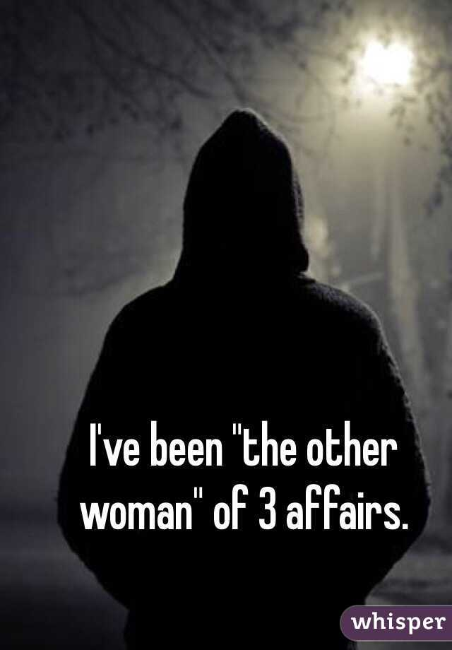 "I've been ""the other woman"" of 3 affairs."