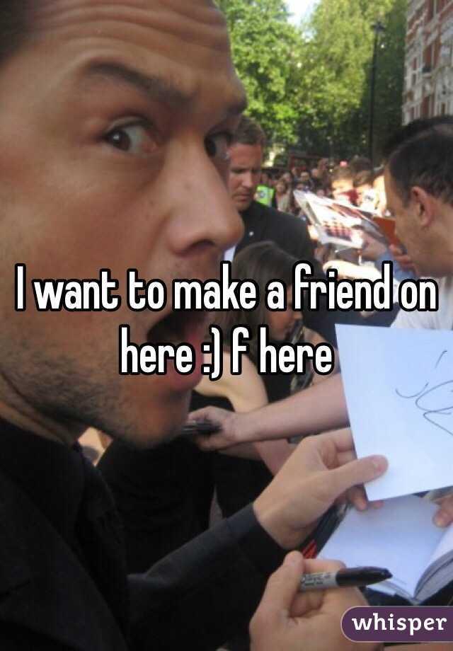 I want to make a friend on here :) f here