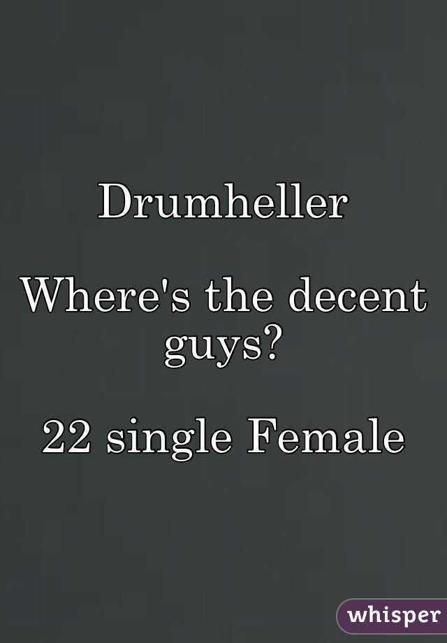 Drumheller   Where's the decent guys?   22 single Female