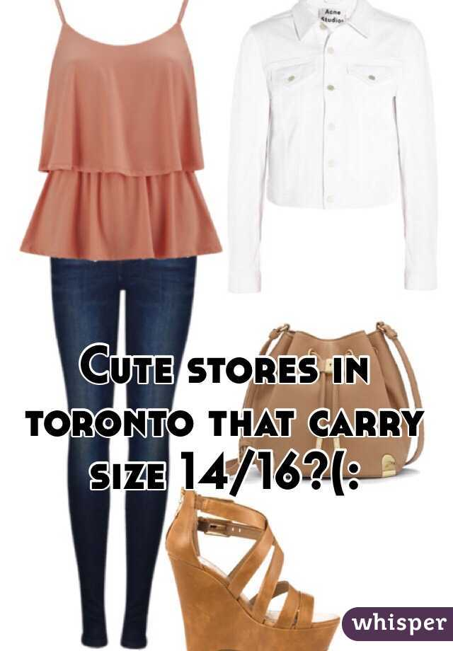 Cute stores in toronto that carry size 14/16?(: