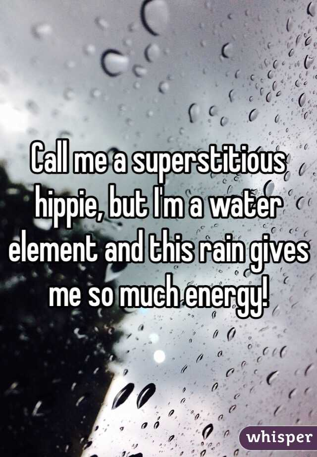 Call me a superstitious hippie, but I'm a water element and this rain gives me so much energy!