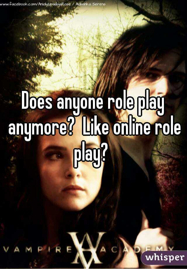 Does anyone role play anymore?  Like online role play?