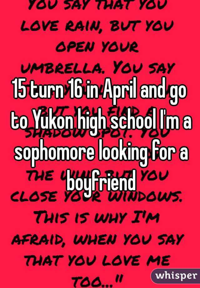 15 turn 16 in April and go to Yukon high school I'm a sophomore looking for a boyfriend