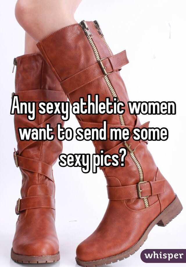 Any sexy athletic women want to send me some sexy pics?