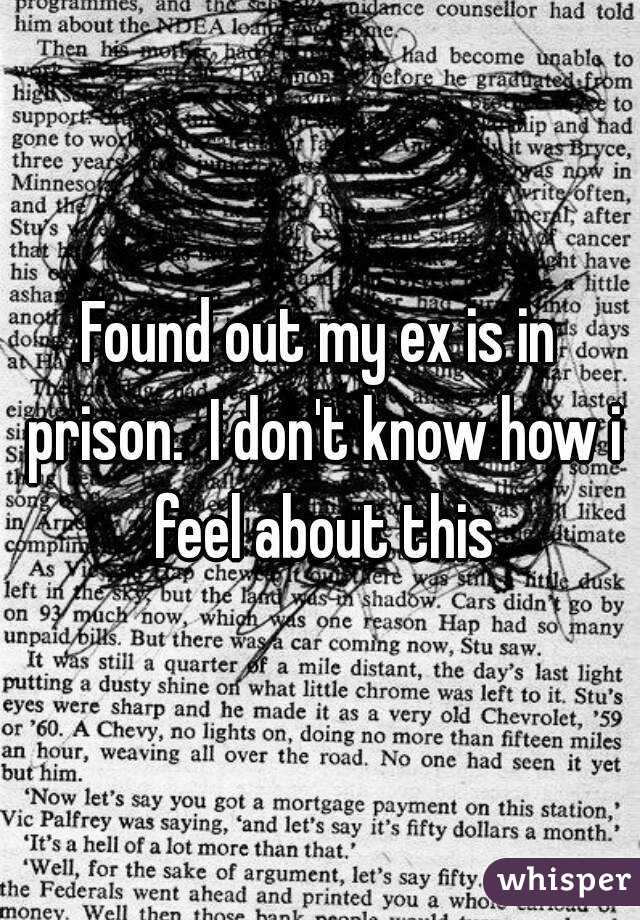 Found out my ex is in prison.  I don't know how i feel about this