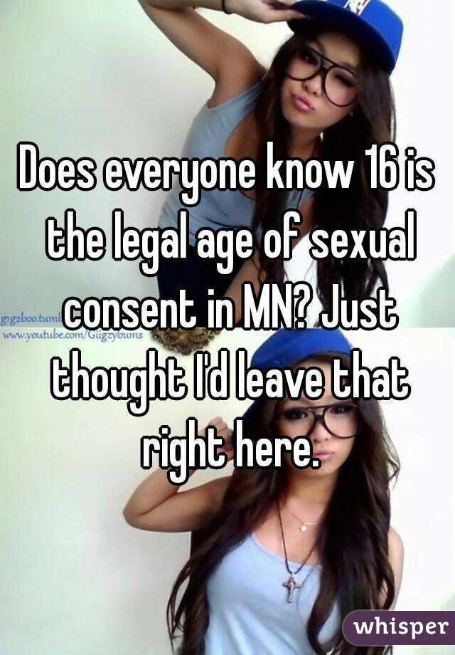 Does everyone know 16 is the legal age of sexual consent in MN? Just thought I'd leave that right here.