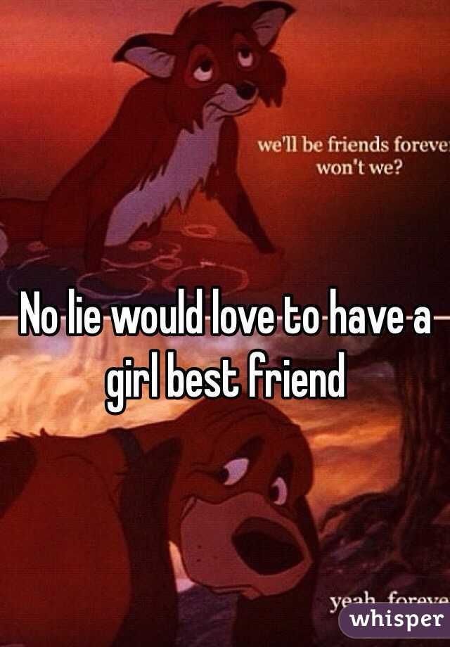 No lie would love to have a girl best friend