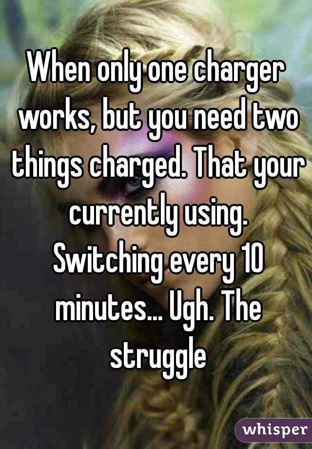 When only one charger works, but you need two things charged. That your currently using. Switching every 10 minutes... Ugh. The struggle