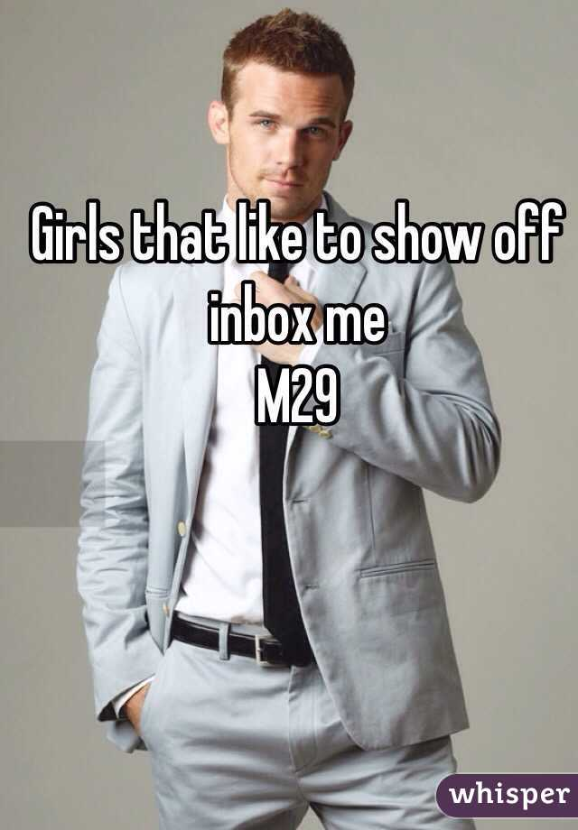 Girls that like to show off inbox me  M29