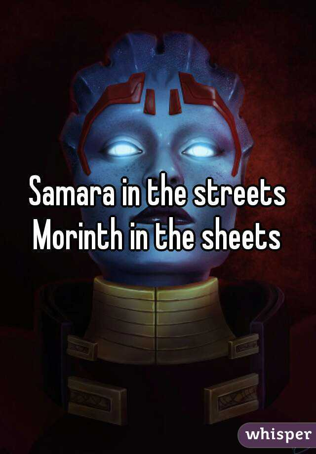 Samara in the streets Morinth in the sheets