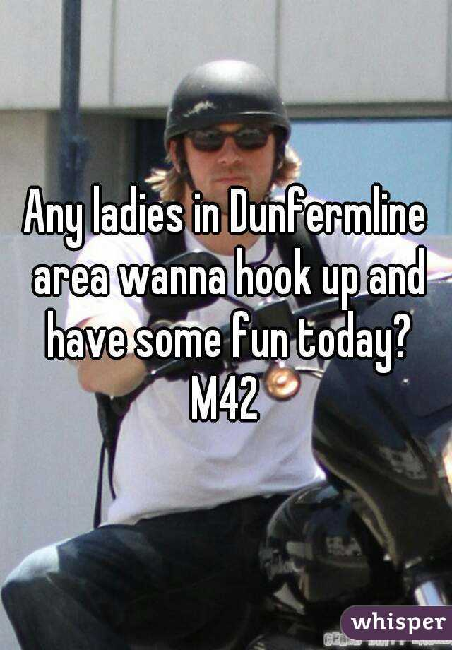 Any ladies in Dunfermline area wanna hook up and have some fun today? M42