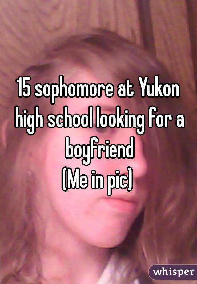 15 sophomore at Yukon high school looking for a boyfriend (Me in pic)