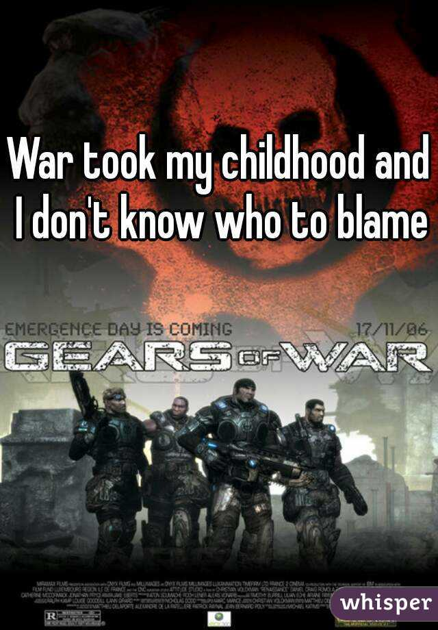 War took my childhood and I don't know who to blame