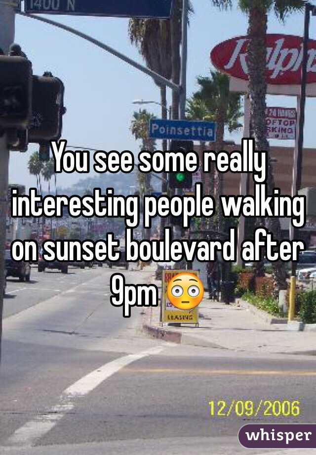 You see some really interesting people walking on sunset boulevard after 9pm 😳