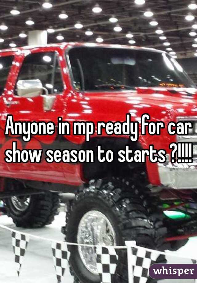 Anyone in mp ready for car show season to starts ?!!!!