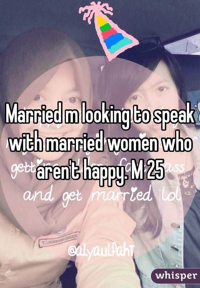 Married m looking to speak with married women who aren't happy. M 25