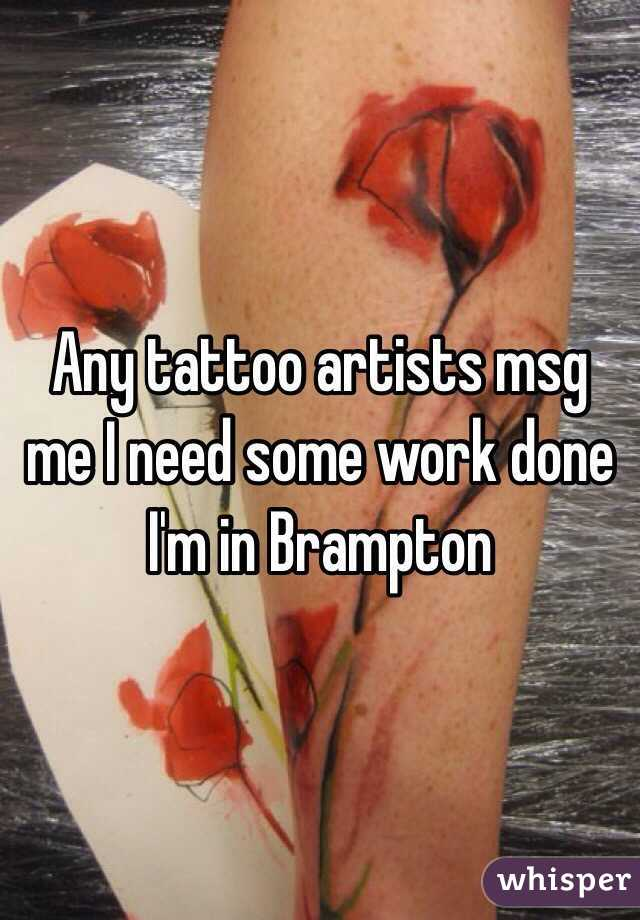 Any tattoo artists msg me I need some work done I'm in Brampton