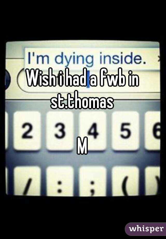 Wish i had a fwb in st.thomas   M