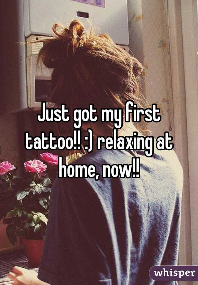 Just got my first tattoo!! :) relaxing at home, now!!