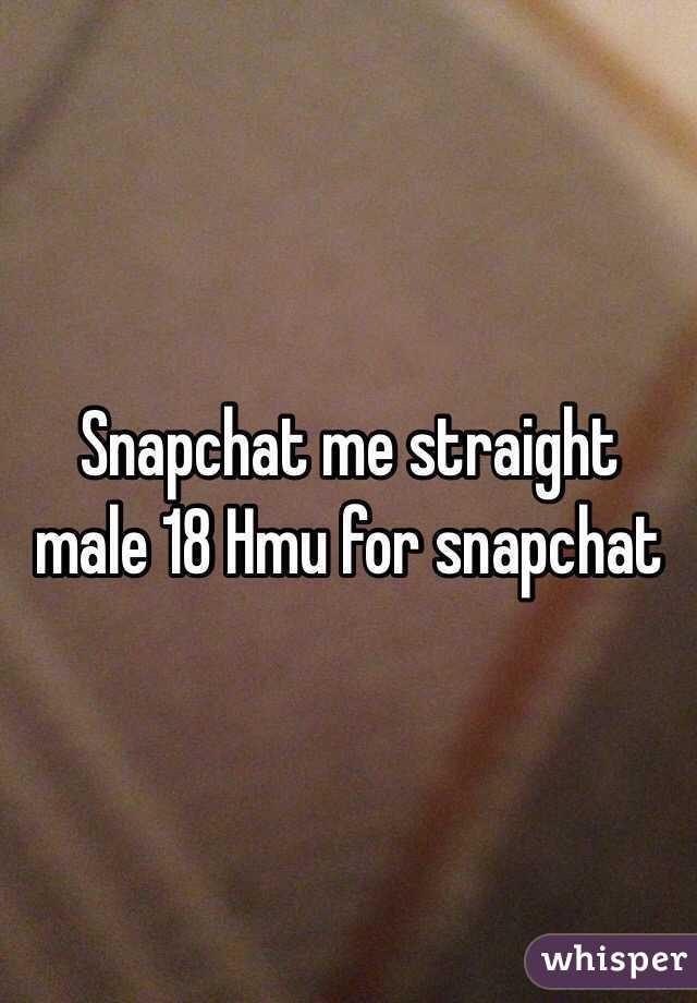 Snapchat me straight male 18 Hmu for snapchat