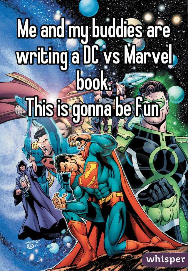 Me and my buddies are writing a DC vs Marvel book.  This is gonna be fun