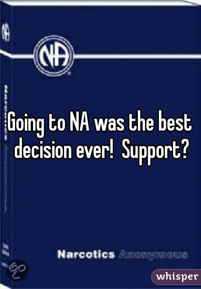 Going to NA was the best decision ever!  Support?