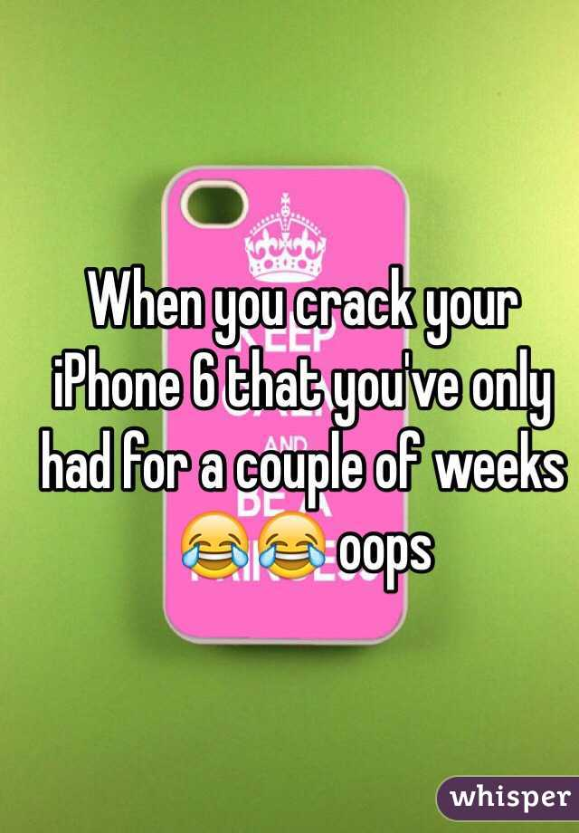 When you crack your iPhone 6 that you've only had for a couple of weeks 😂😂 oops