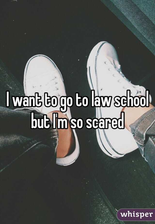 I want to go to law school but I'm so scared