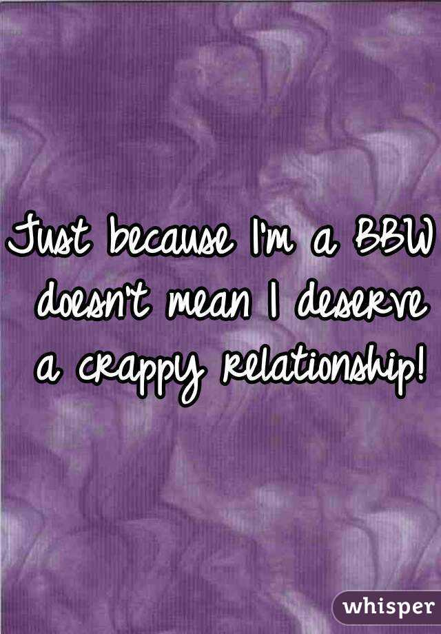 Just because I'm a BBW doesn't mean I deserve a crappy relationship!