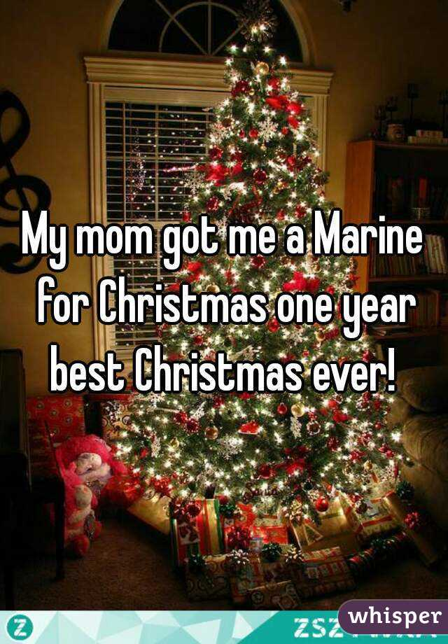 My mom got me a Marine for Christmas one year best Christmas ever!