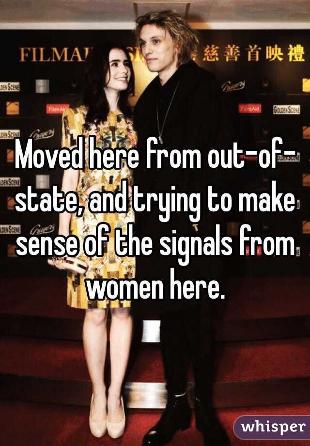 Moved here from out-of-state, and trying to make sense of the signals from women here.