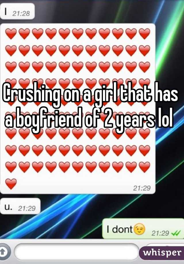 Crushing on a girl that has a boyfriend of 2 years lol