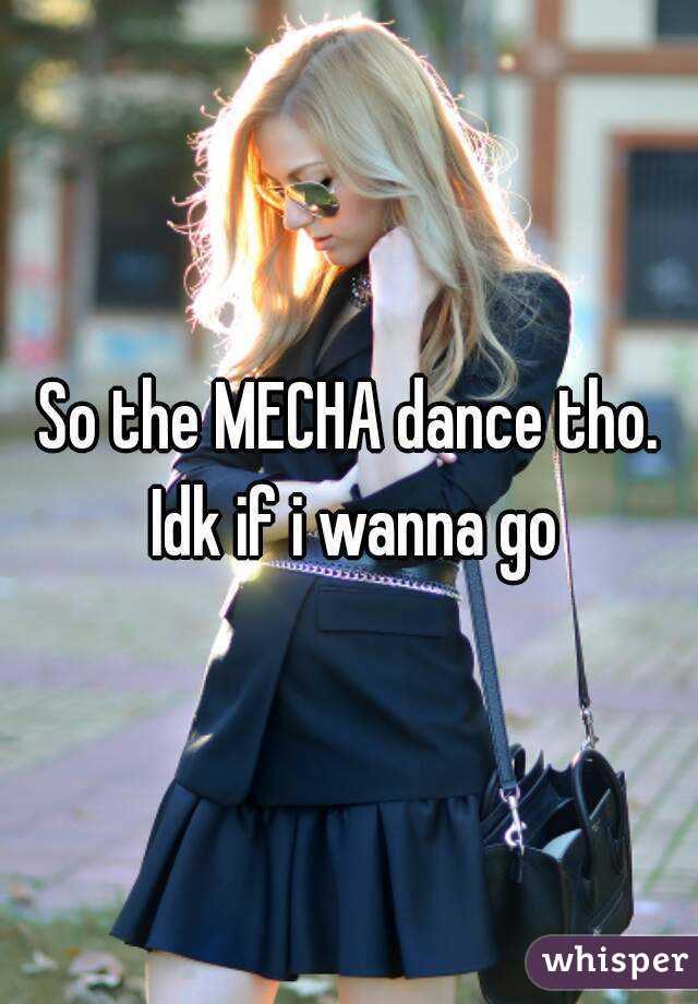 So the MECHA dance tho. Idk if i wanna go
