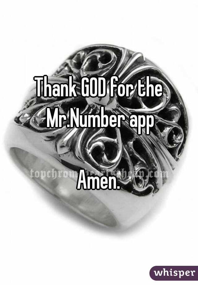 Thank GOD for the Mr.Number app  Amen.