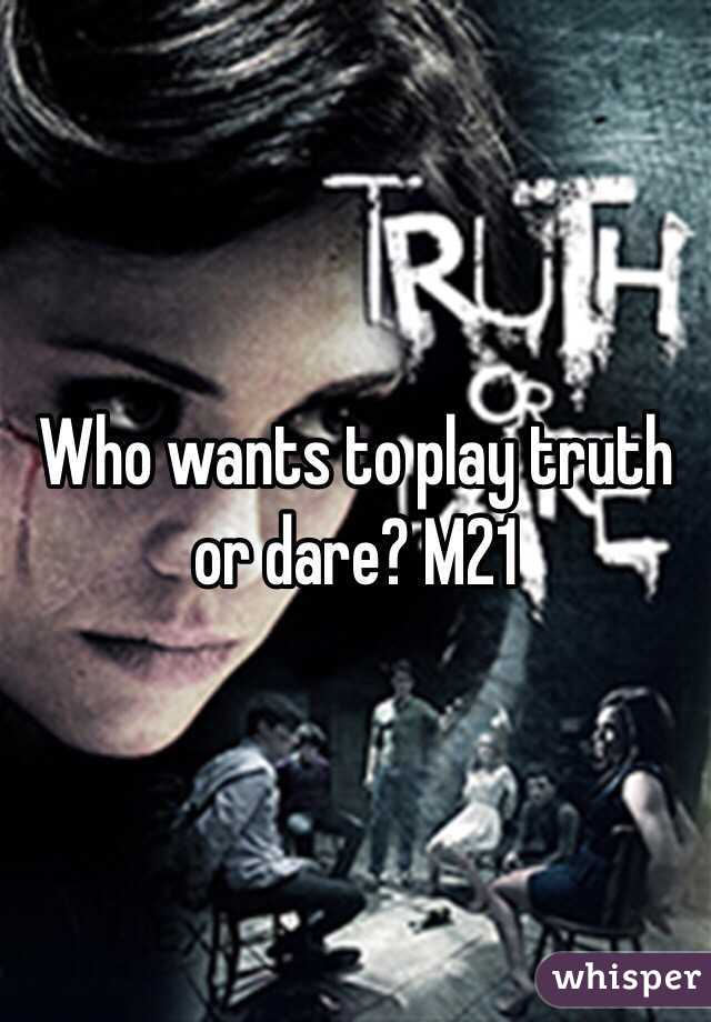 Who wants to play truth or dare? M21