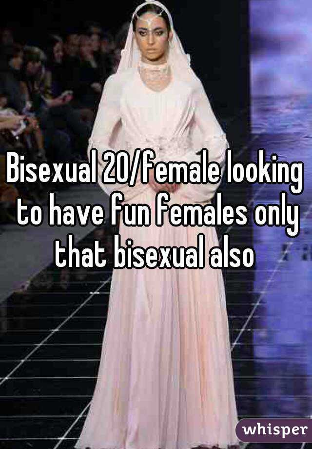 Bisexual 20/female looking to have fun females only that bisexual also