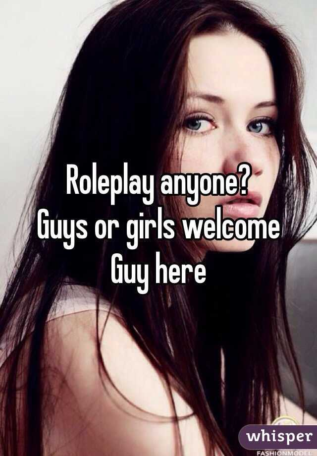 Roleplay anyone?  Guys or girls welcome Guy here