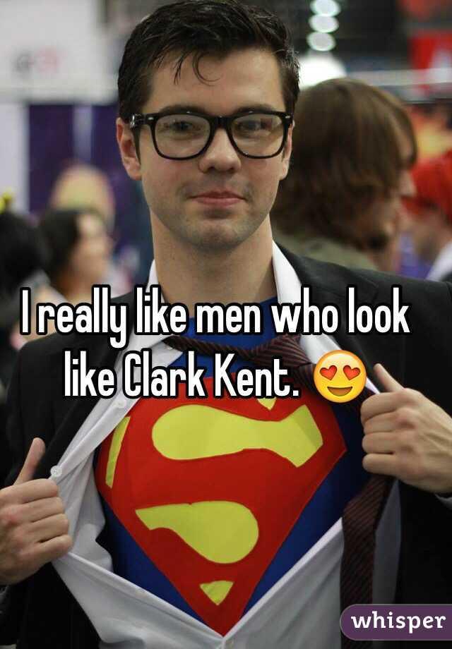 I really like men who look like Clark Kent. 😍