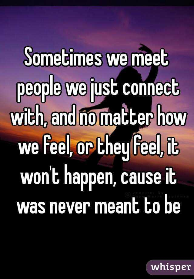 Sometimes we meet people we just connect with, and no matter how we feel,  or they feel, ...